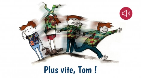 Plus vite Tom !