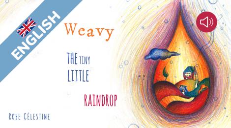 Weavy, the tiny little raindrop