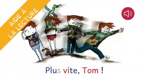 Plus vite Tom !